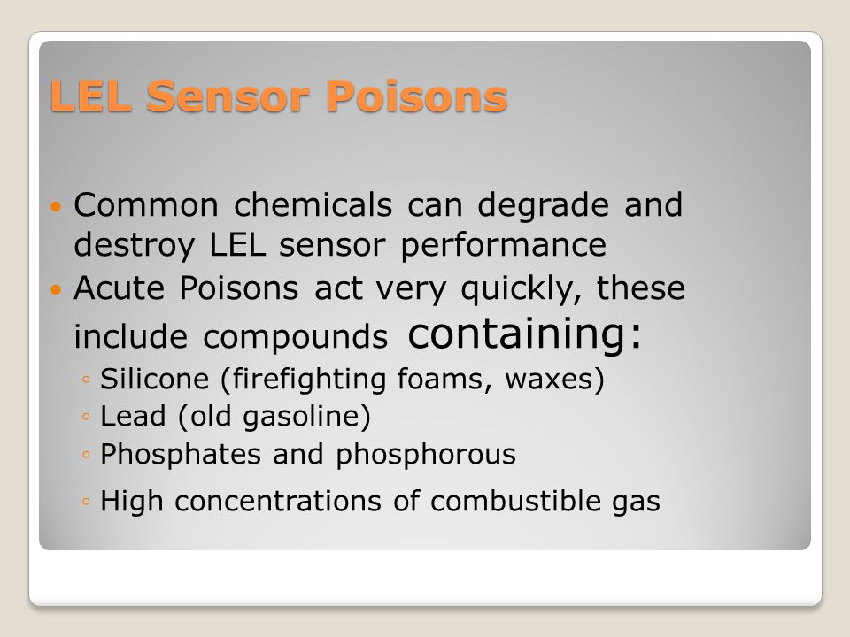 LEL Sensor Poisons Common chemicals can degrade and destroy LEL sensor performance.