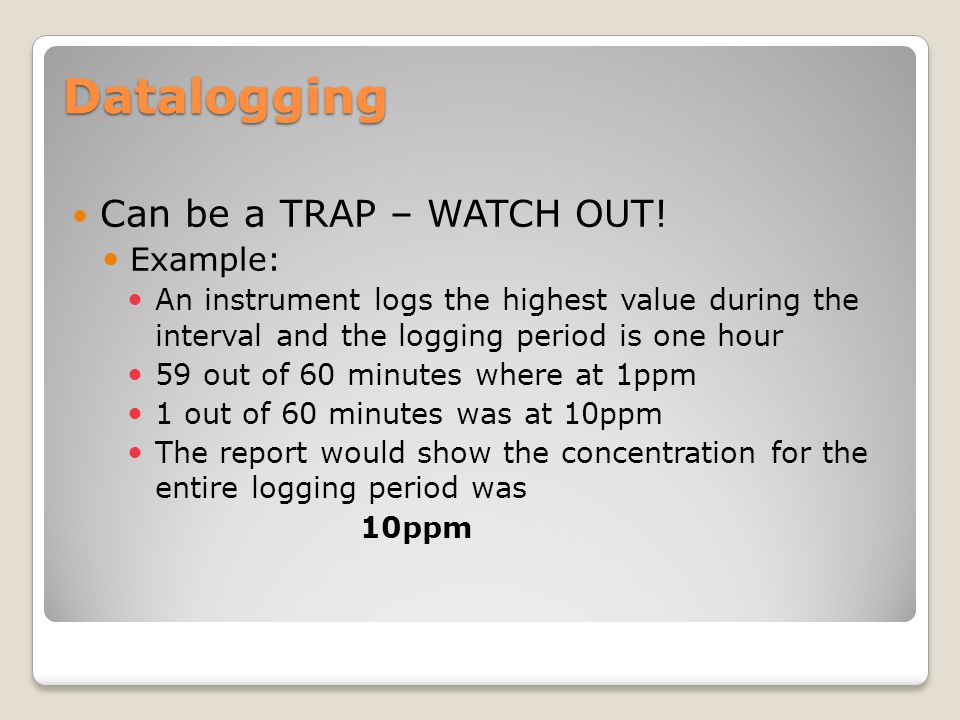 Datalogging Can be a TRAP – WATCH OUT! Example: