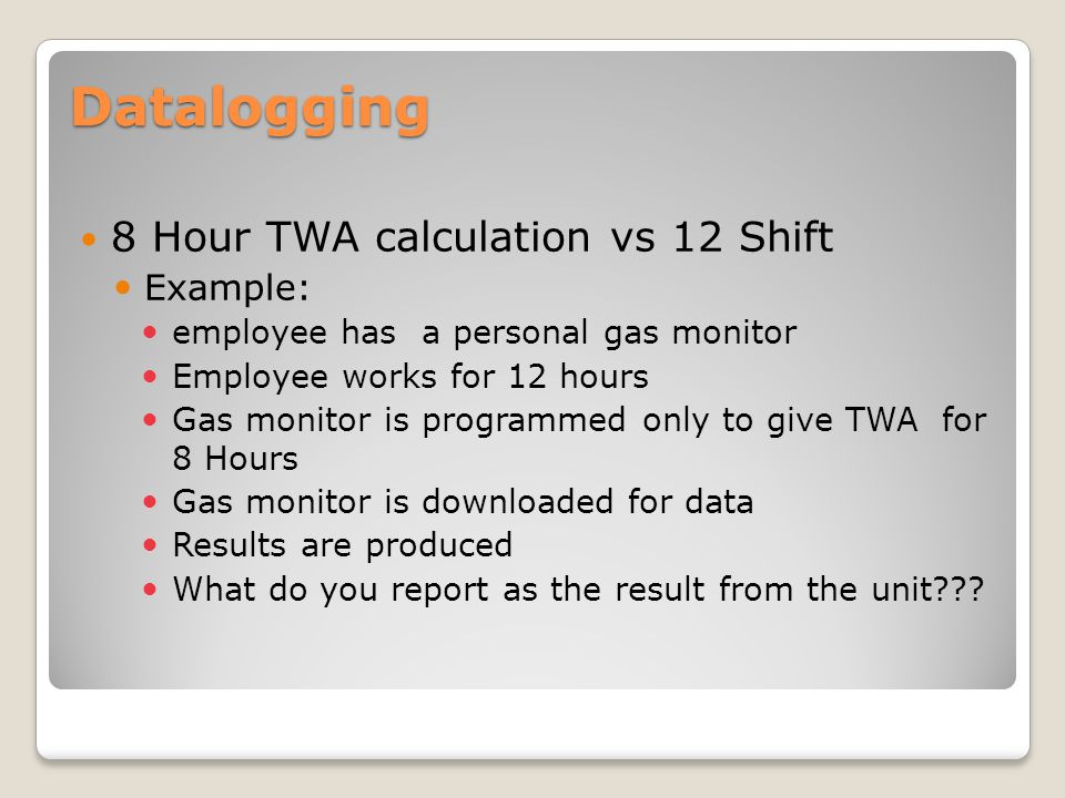 Datalogging 8 Hour TWA calculation vs 12 Shift Example: