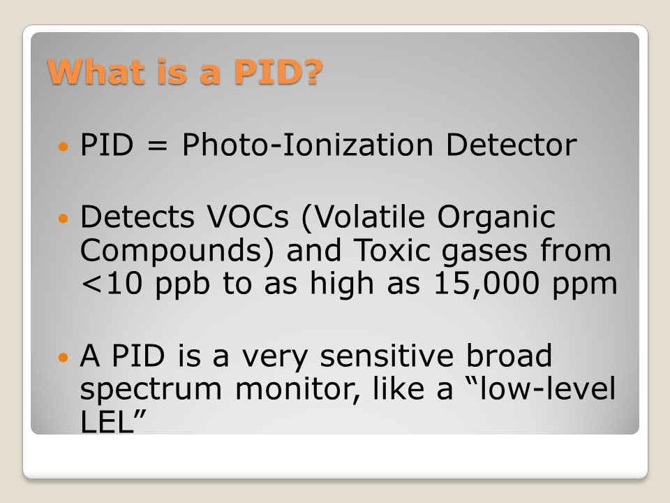What is a PID PID = Photo-Ionization Detector
