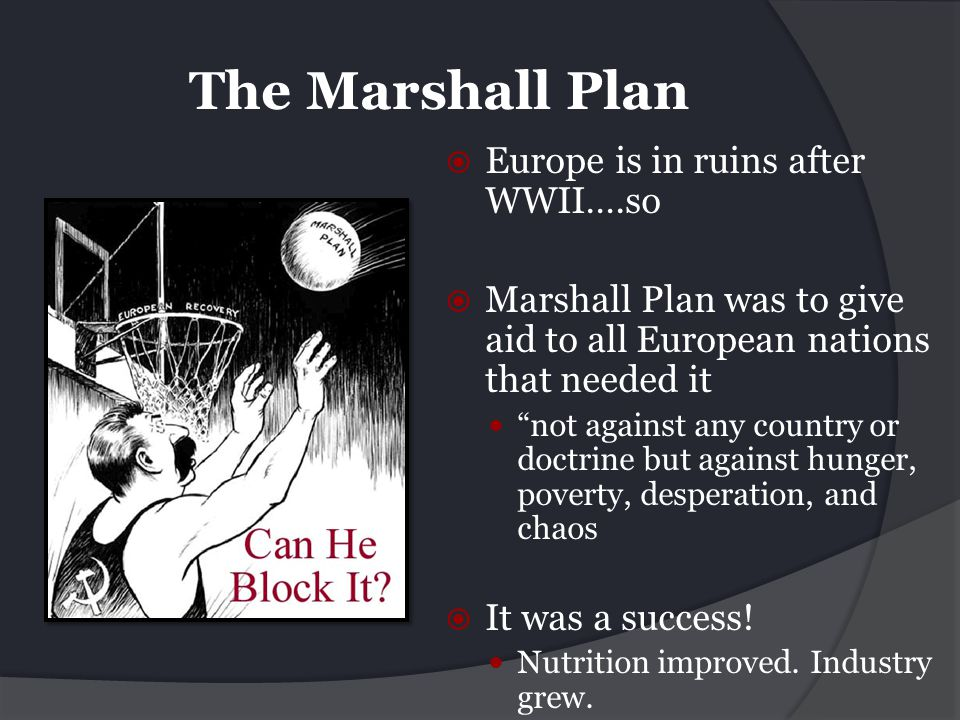 The Marshall Plan Europe is in ruins after WWII….so