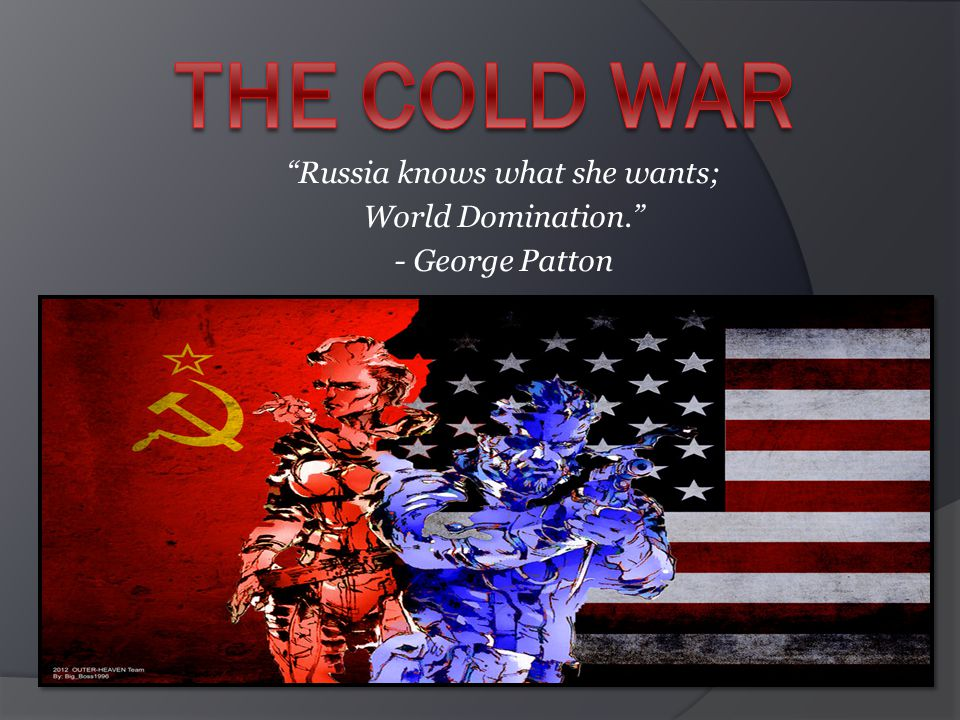 Russia knows what she wants; World Domination. - George Patton