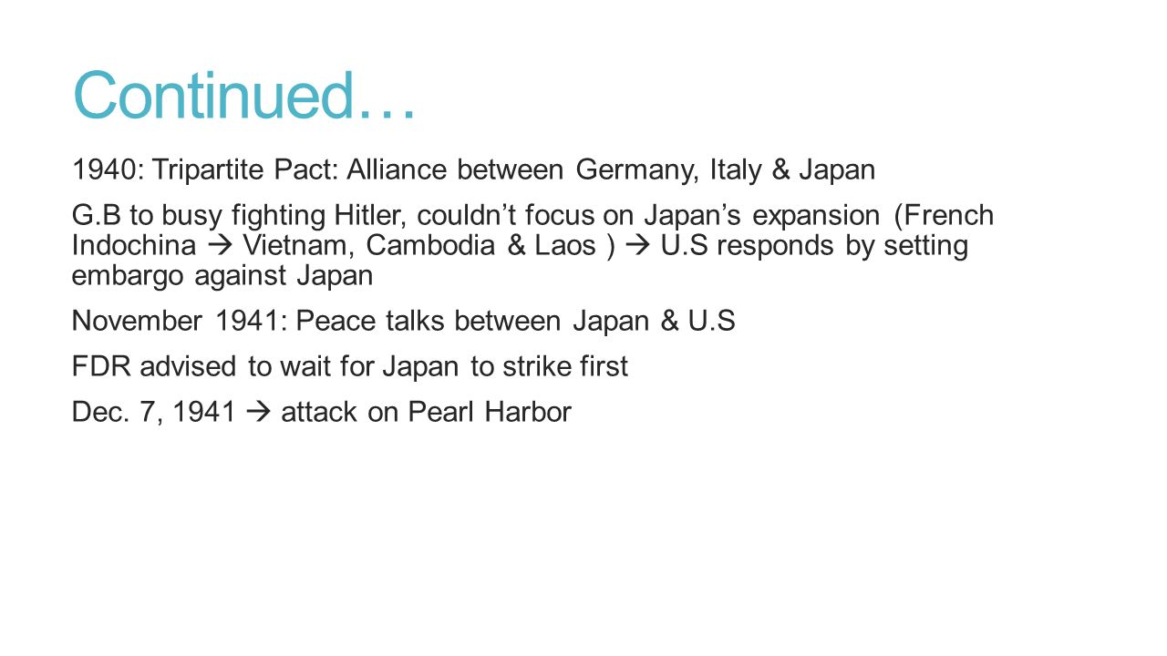 Continued… 1940: Tripartite Pact: Alliance between Germany, Italy & Japan.