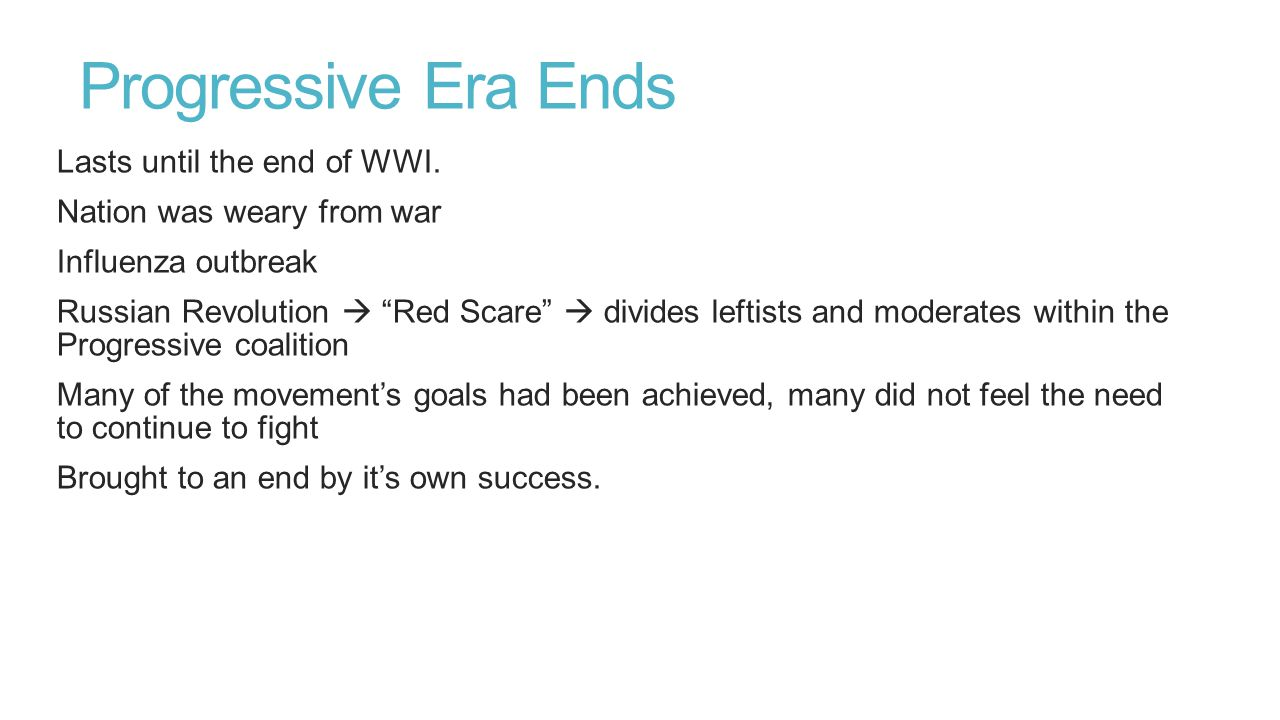 Progressive Era Ends Lasts until the end of WWI.