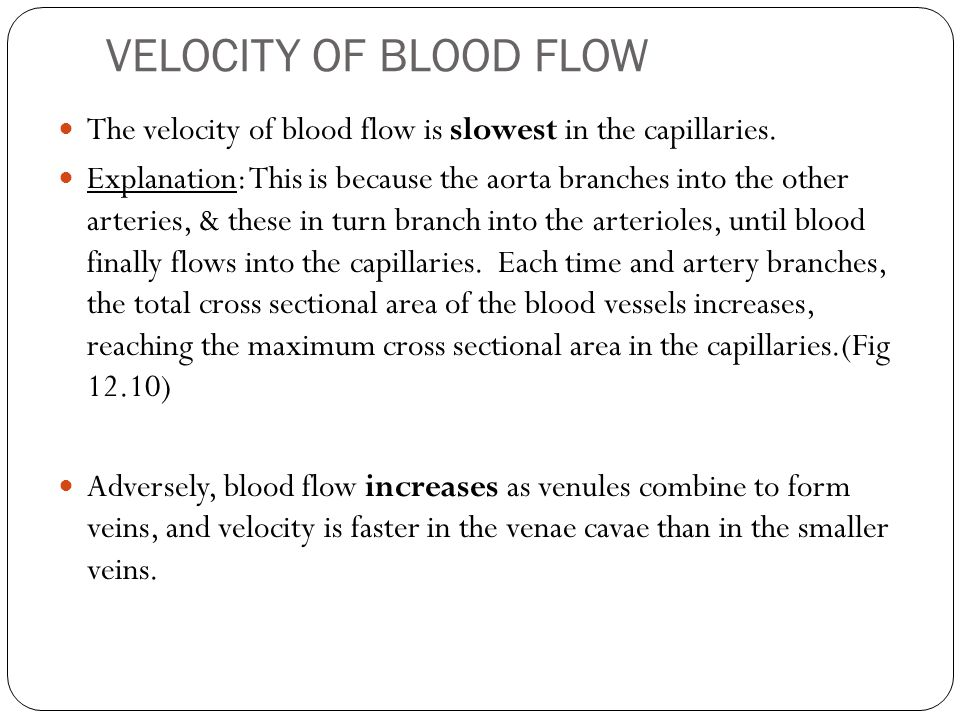 VELOCITY OF BLOOD FLOW The velocity of blood flow is slowest in the capillaries.