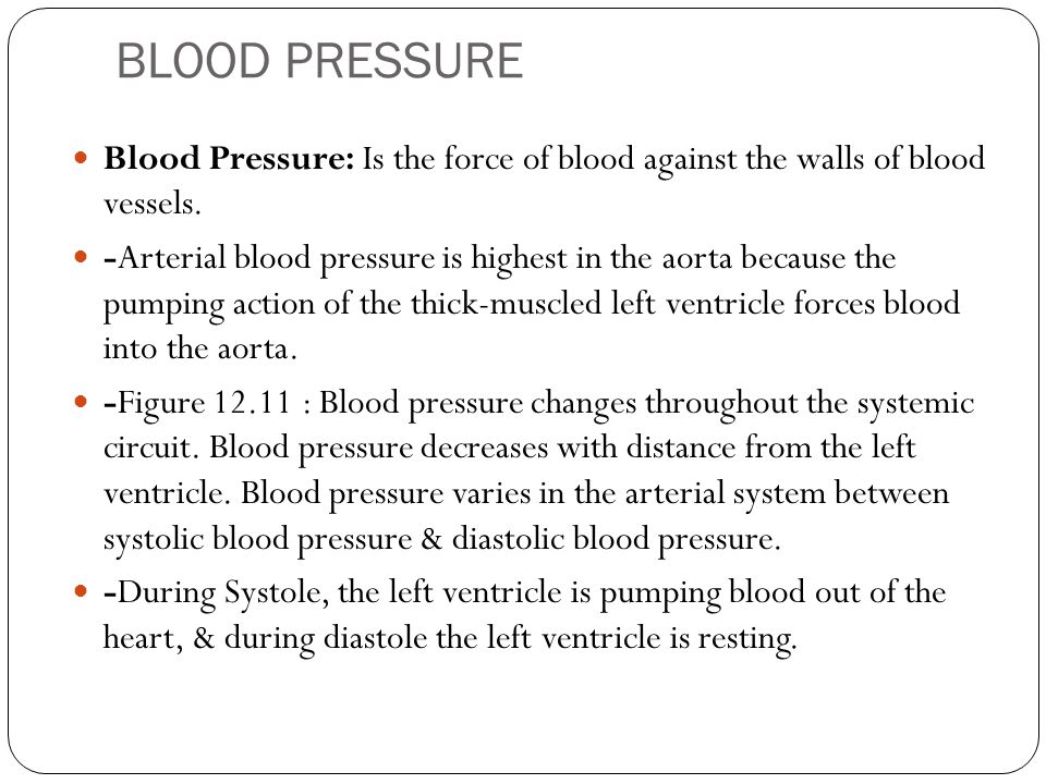 BLOOD PRESSURE Blood Pressure: Is the force of blood against the walls of blood vessels.
