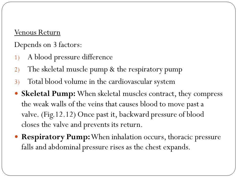 Venous Return Depends on 3 factors: A blood pressure difference. The skeletal muscle pump & the respiratory pump.