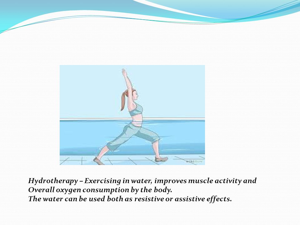 Hydrotherapy – Exercising in water, improves muscle activity and