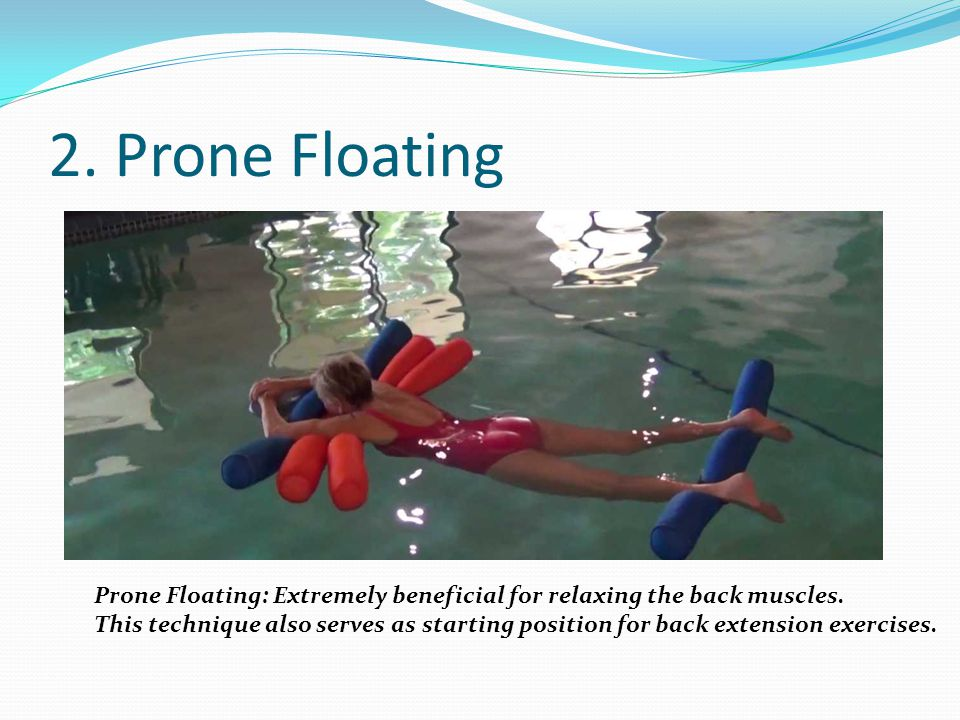 2. Prone Floating Prone Floating: Extremely beneficial for relaxing the back muscles.