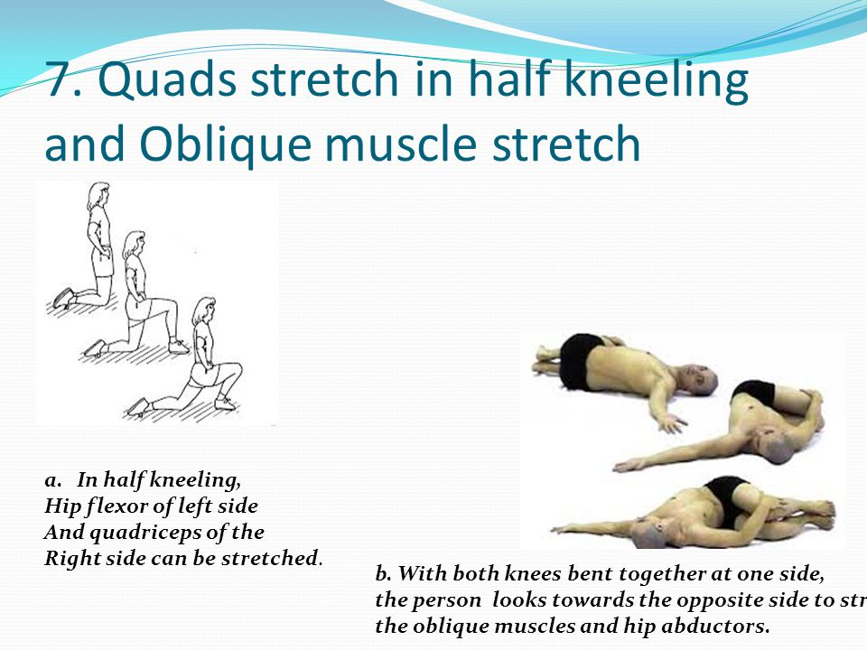 7. Quads stretch in half kneeling and Oblique muscle stretch