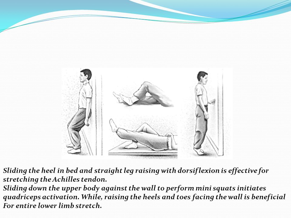 Sliding the heel in bed and straight leg raising with dorsiflexion is effective for
