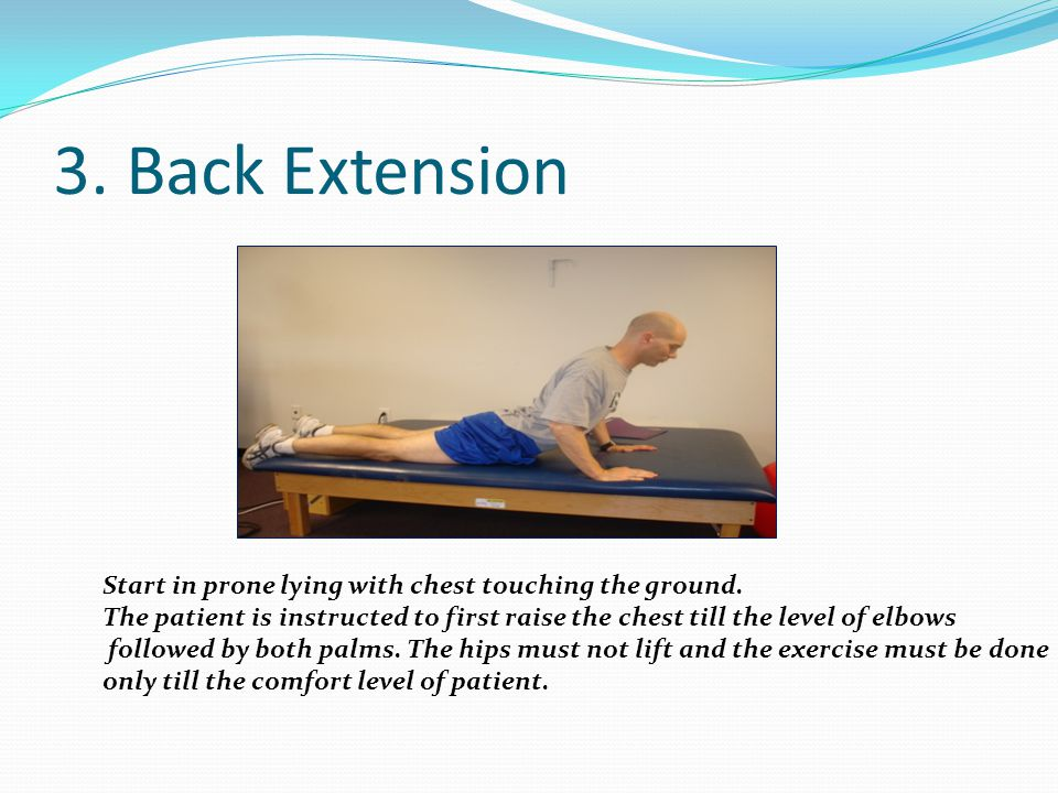 3. Back Extension Start in prone lying with chest touching the ground.