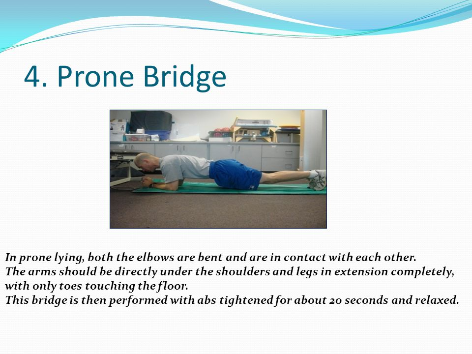 4. Prone Bridge In prone lying, both the elbows are bent and are in contact with each other.