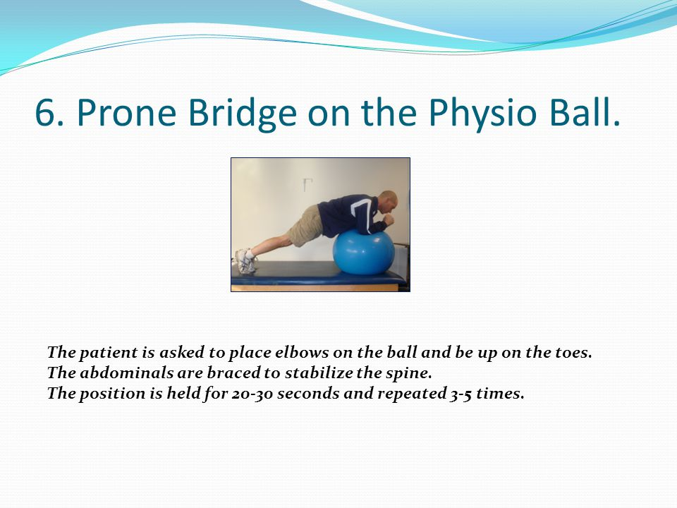 6. Prone Bridge on the Physio Ball.