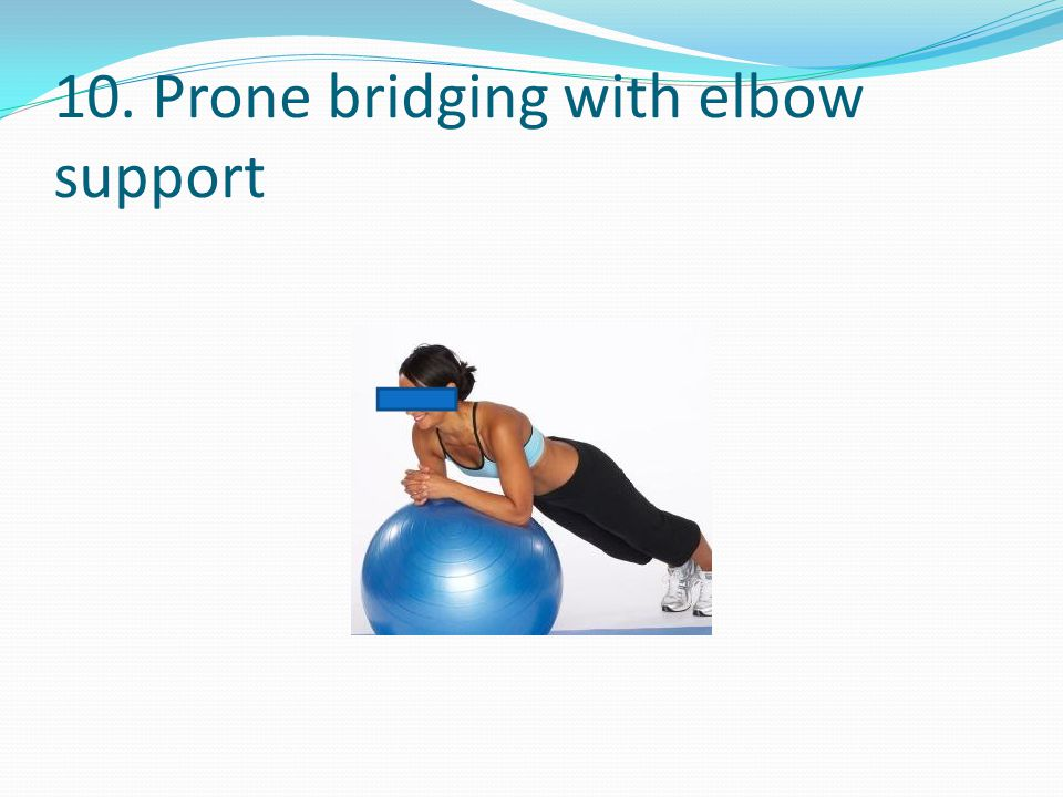 10. Prone bridging with elbow support