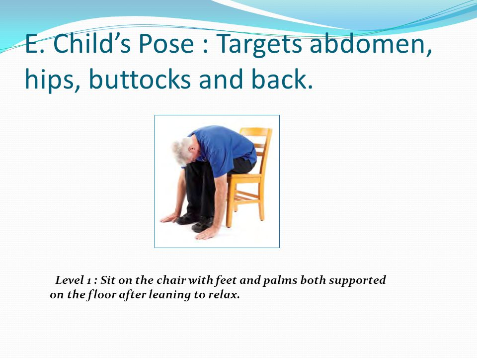 E. Child's Pose : Targets abdomen, hips, buttocks and back.