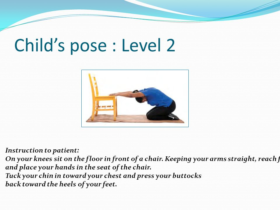Child's pose : Level 2 Instruction to patient: