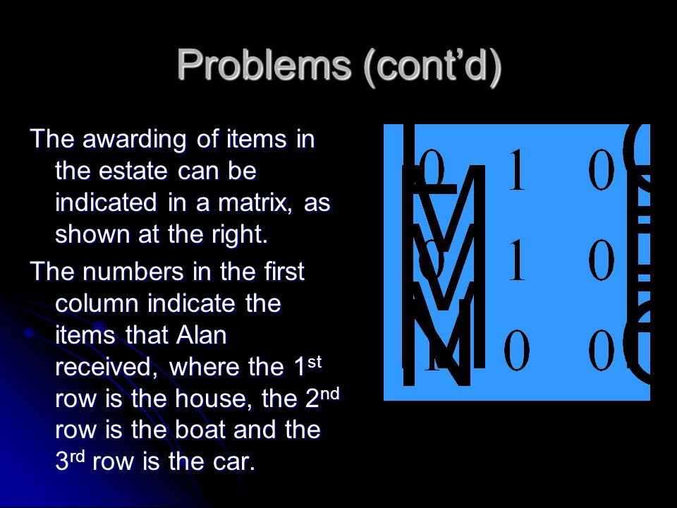 Problems (cont'd) The awarding of items in the estate can be indicated in a matrix, as shown at the right.