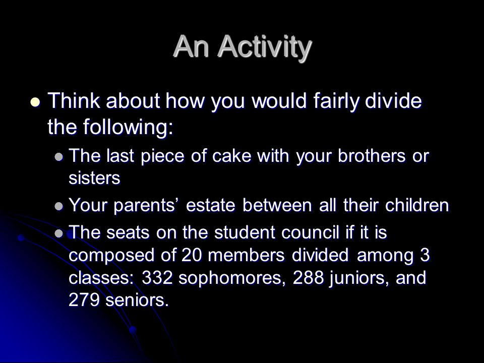 An Activity Think about how you would fairly divide the following: