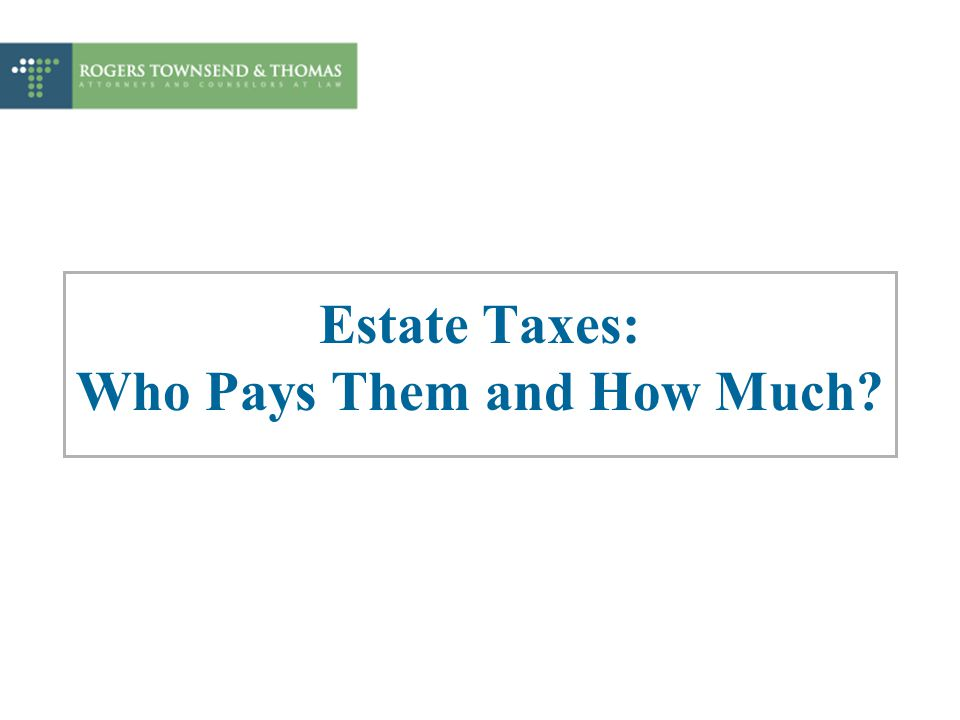 Estate Taxes: Who Pays Them and How Much