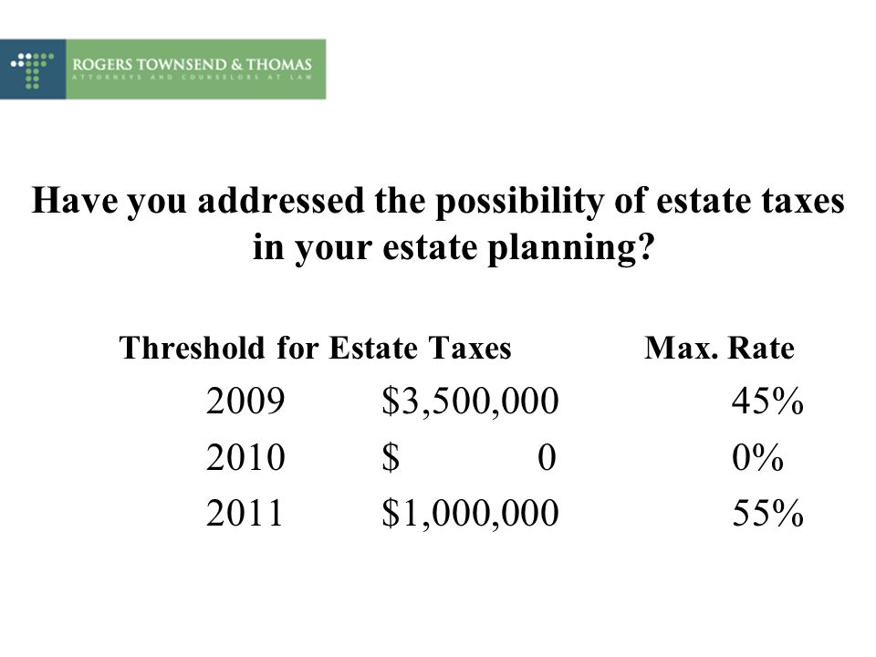 Have you addressed the possibility of estate taxes in your estate planning