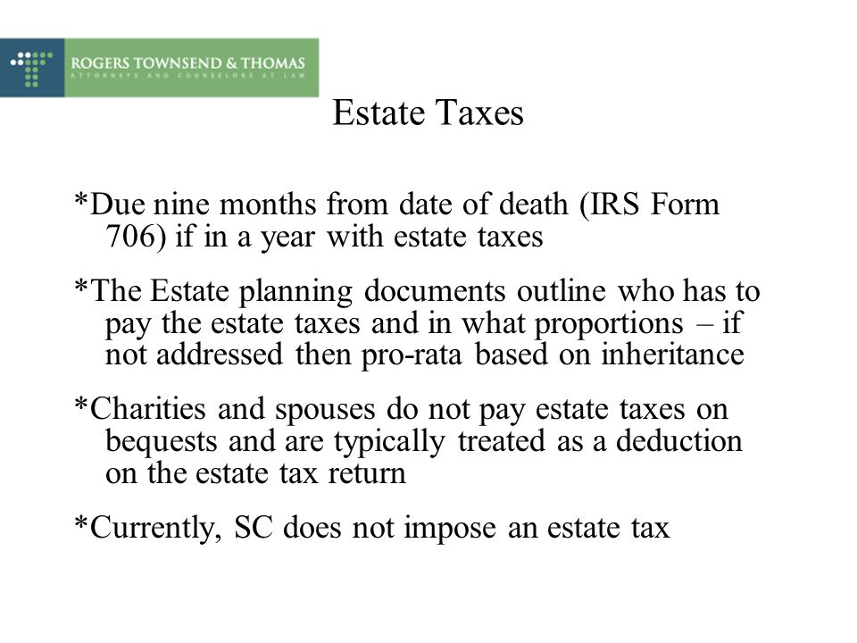 Estate Taxes *Due nine months from date of death (IRS Form 706) if in a year with estate taxes.