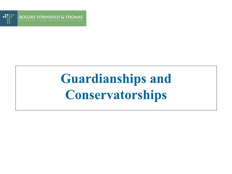 Guardianships and Conservatorships