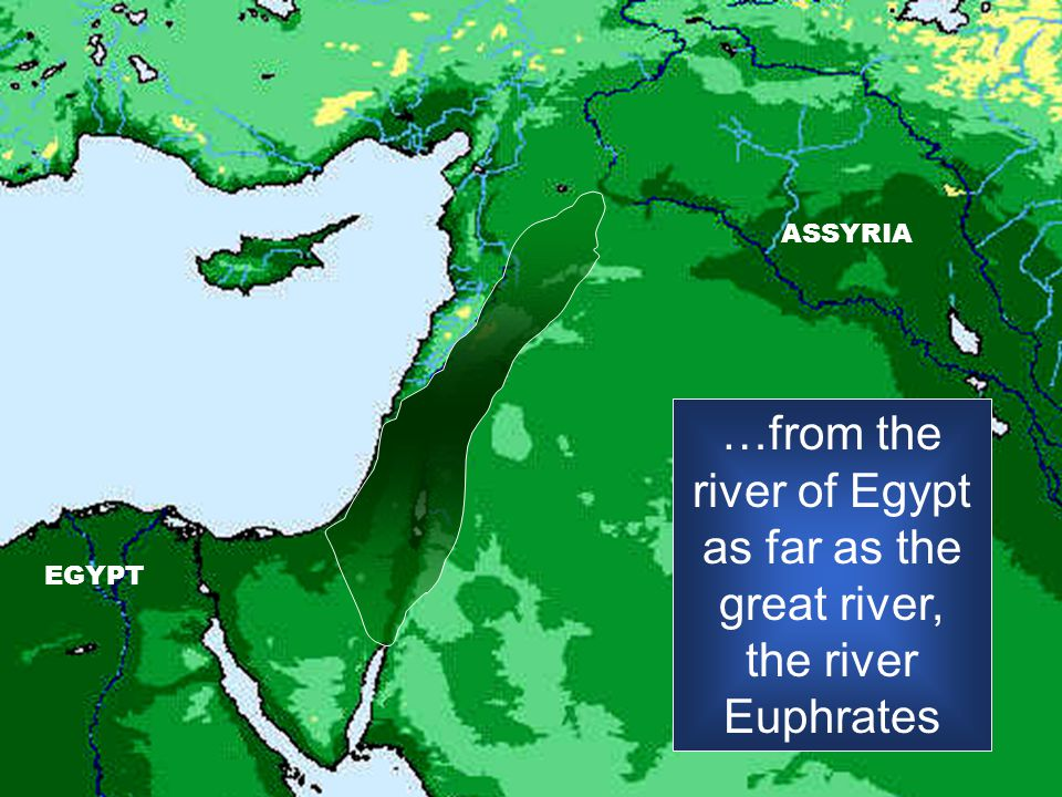 ASSYRIA …from the river of Egypt as far as the great river, the river Euphrates EGYPT