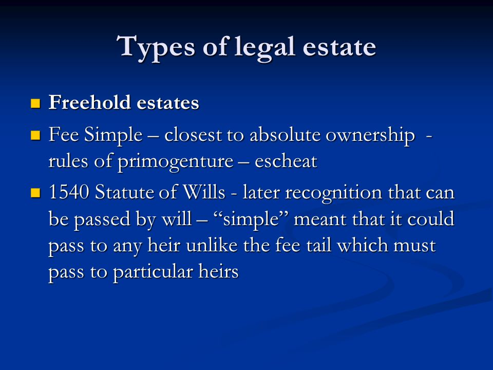 Types of legal estate Freehold estates