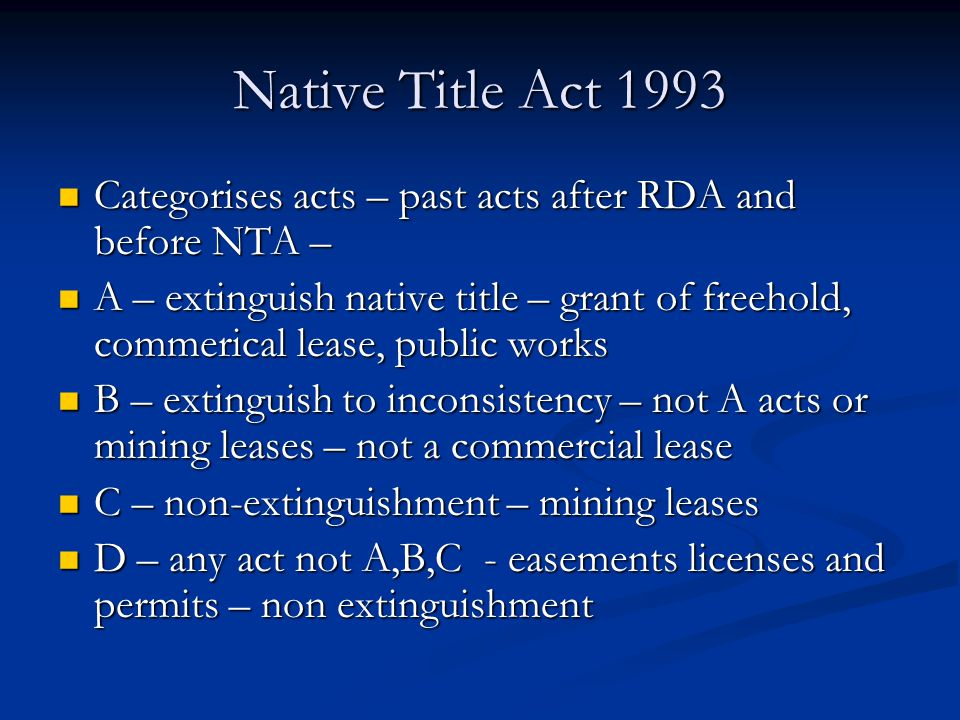 Native Title Act 1993 Categorises acts – past acts after RDA and before NTA –
