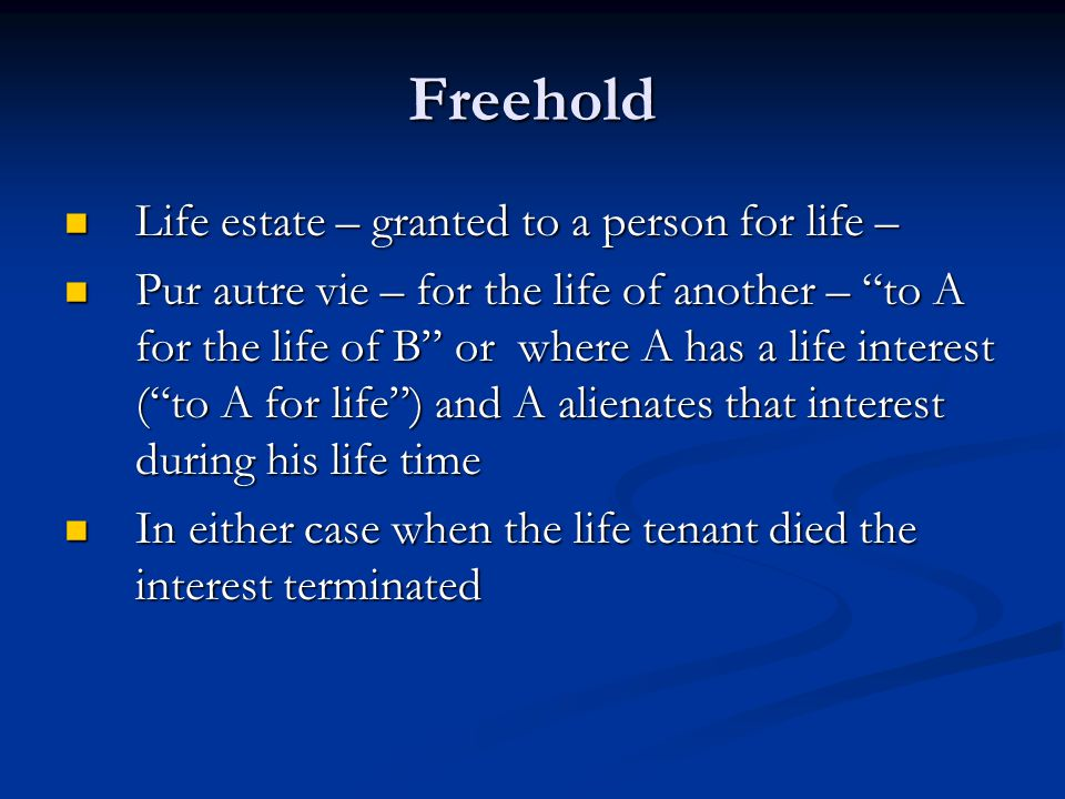 Freehold Life estate – granted to a person for life –
