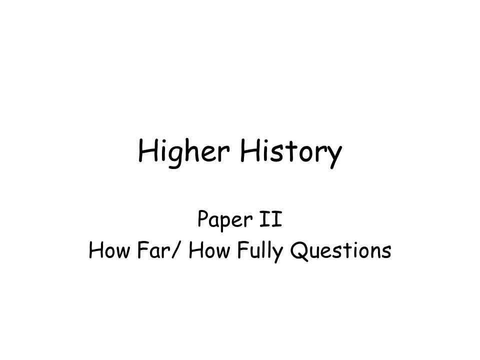 Paper II How Far/ How Fully Questions