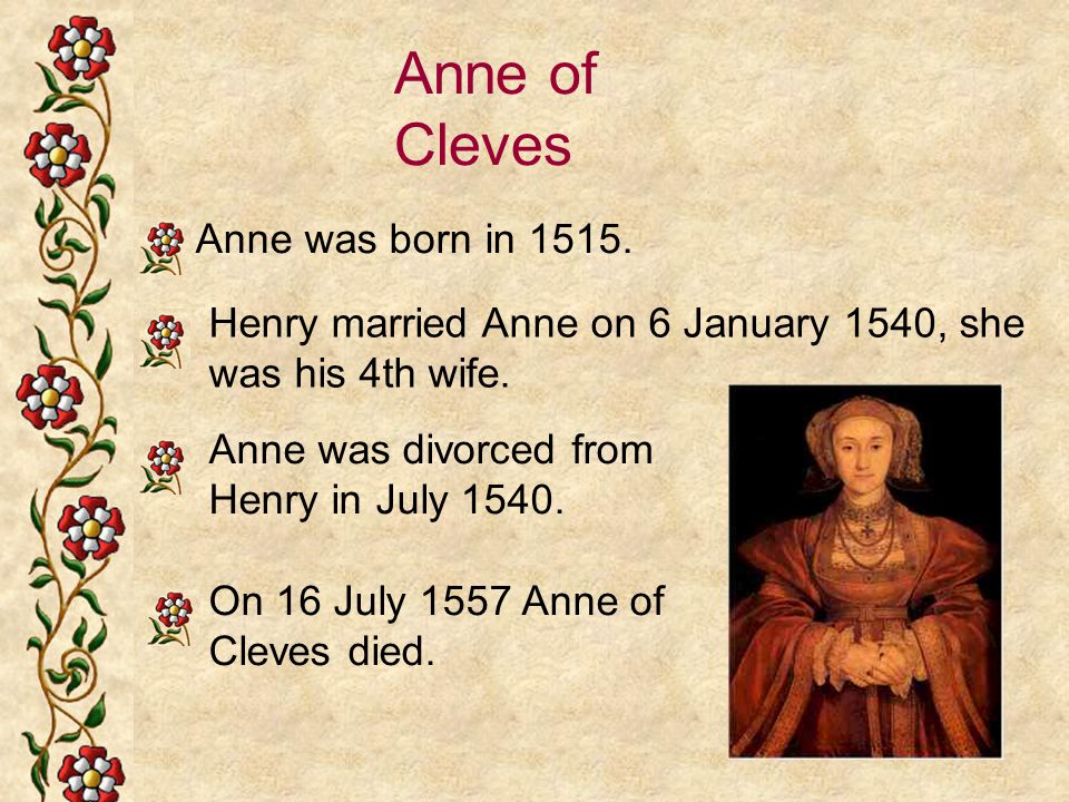 Anne of Cleves Anne was born in 1515.