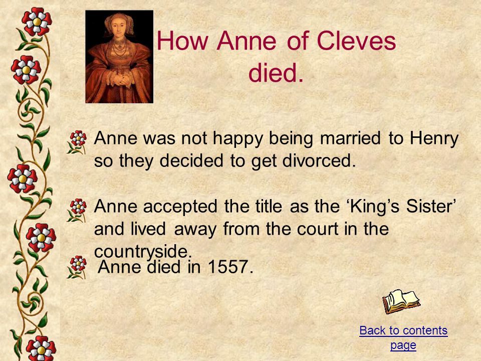 How Anne of Cleves died. Anne was not happy being married to Henry so they decided to get divorced.