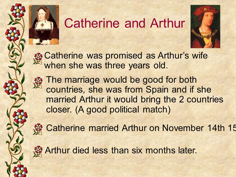 Catherine and Arthur Catherine was promised as Arthur's wife when she was three years old.