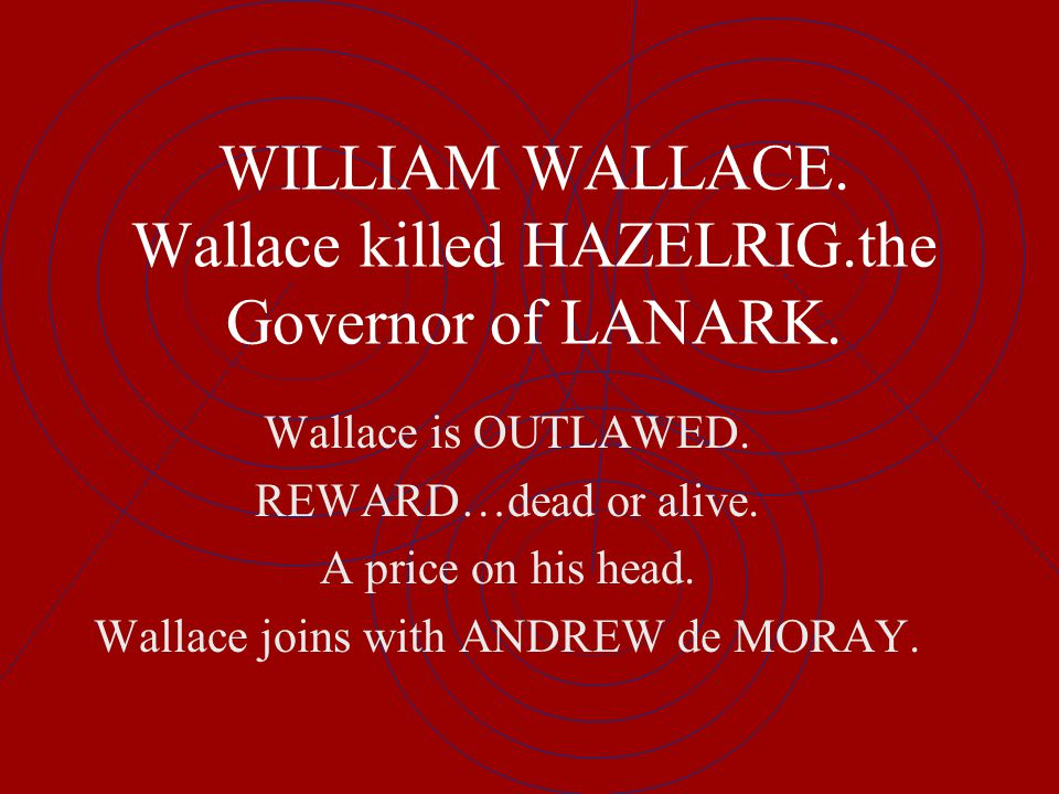 WILLIAM WALLACE. Wallace killed HAZELRIG.the Governor of LANARK.