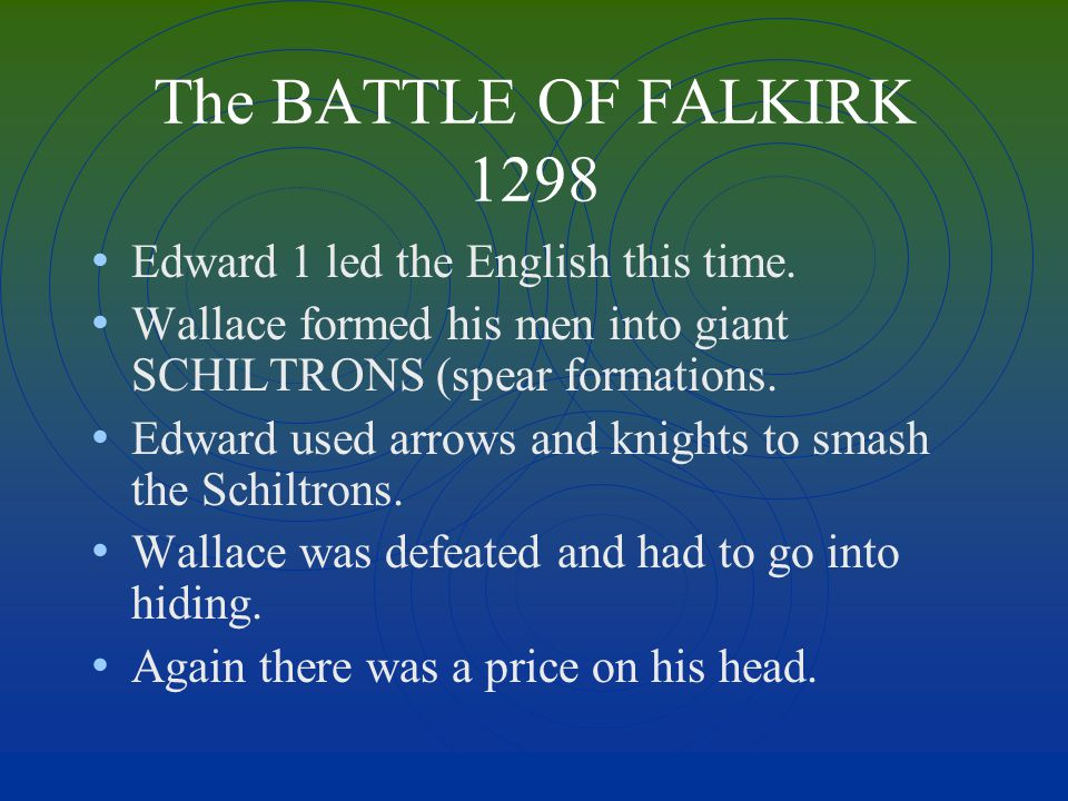 The BATTLE OF FALKIRK 1298 Edward 1 led the English this time.