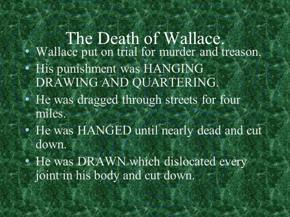 The Death of Wallace. Wallace put on trial for murder and treason.