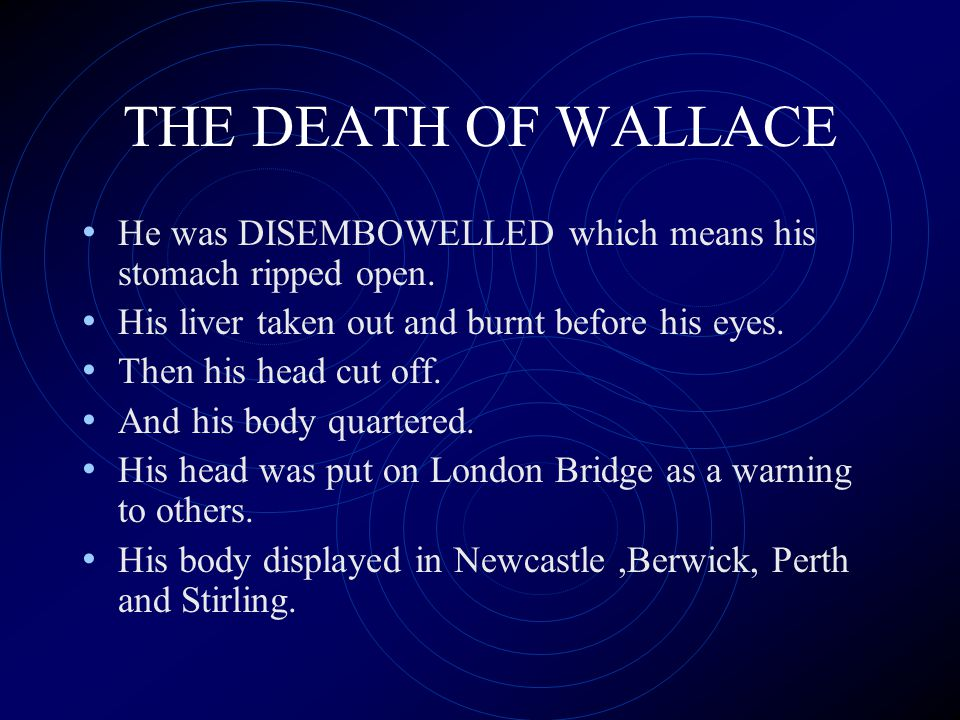 THE DEATH OF WALLACE He was DISEMBOWELLED which means his stomach ripped open. His liver taken out and burnt before his eyes.