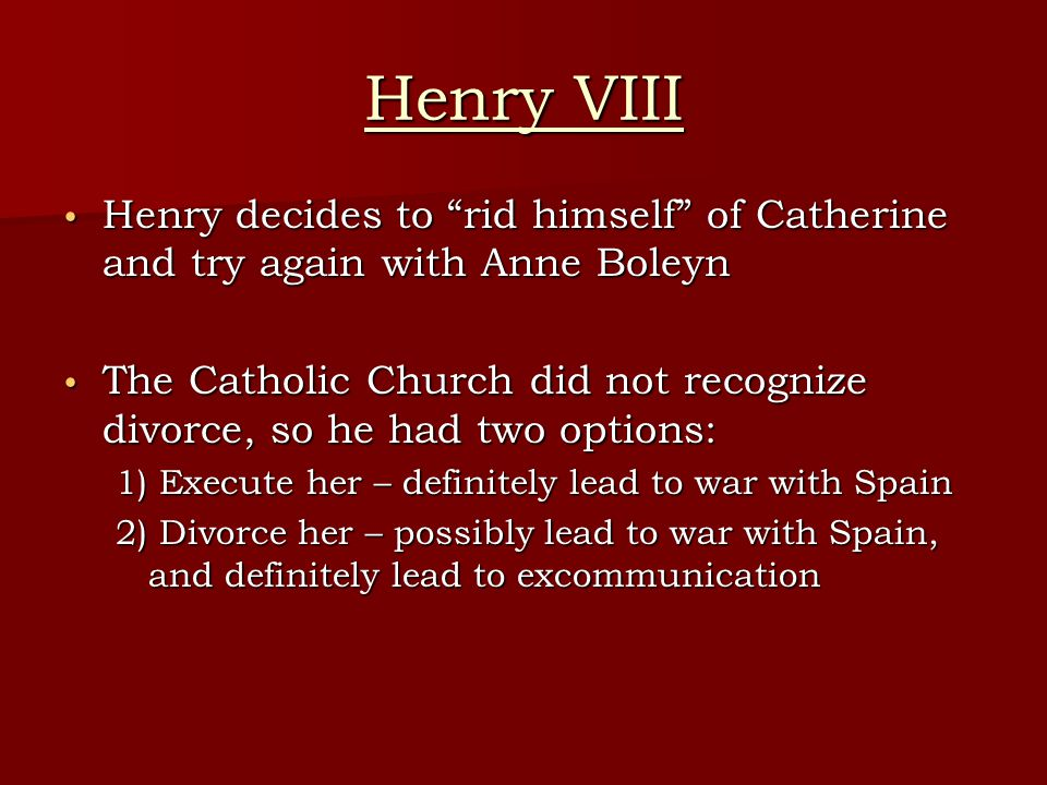 Henry VIII Henry decides to rid himself of Catherine and try again with Anne Boleyn.