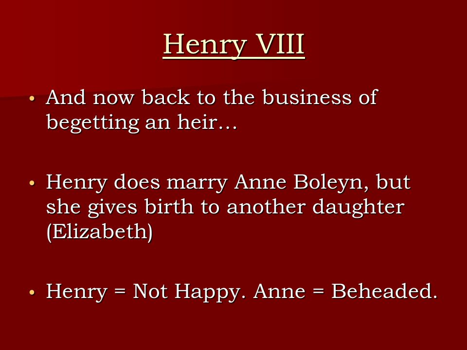 Henry VIII And now back to the business of begetting an heir…