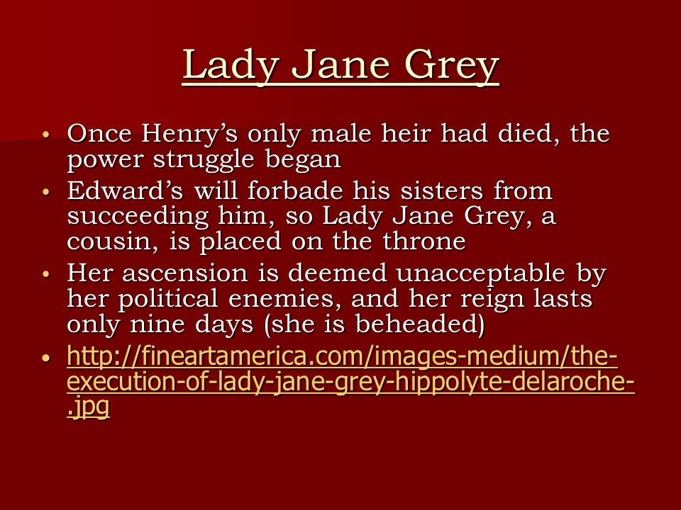 Lady Jane Grey Once Henry's only male heir had died, the power struggle began.