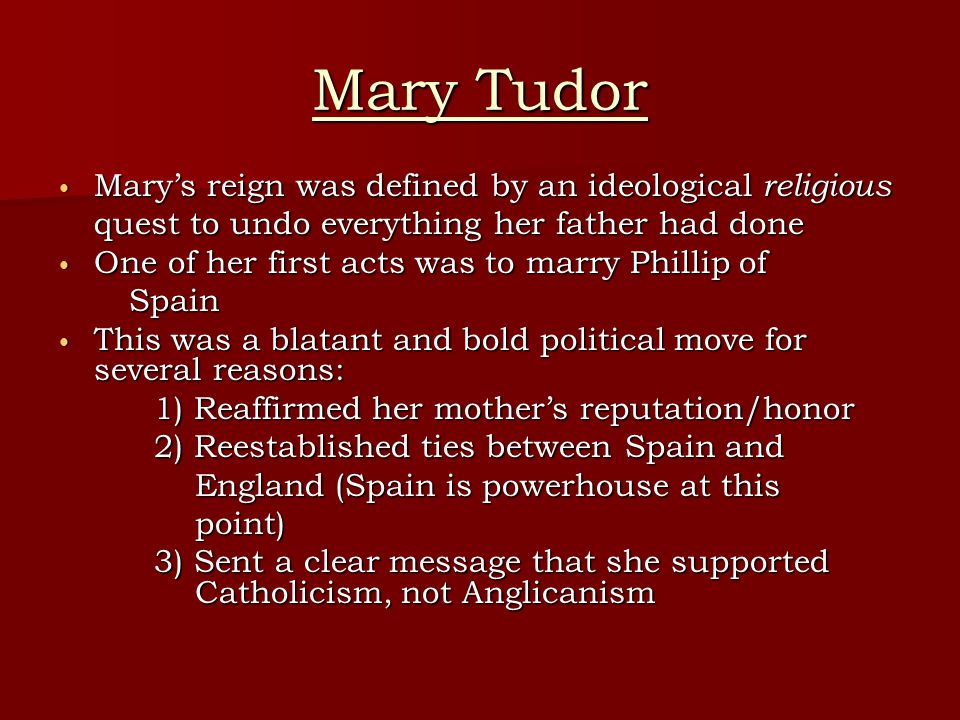 Mary Tudor Mary's reign was defined by an ideological religious