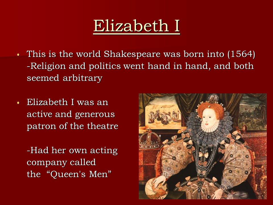 Elizabeth I This is the world Shakespeare was born into (1564)