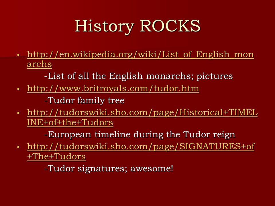 History ROCKS http://en.wikipedia.org/wiki/List_of_English_monarchs