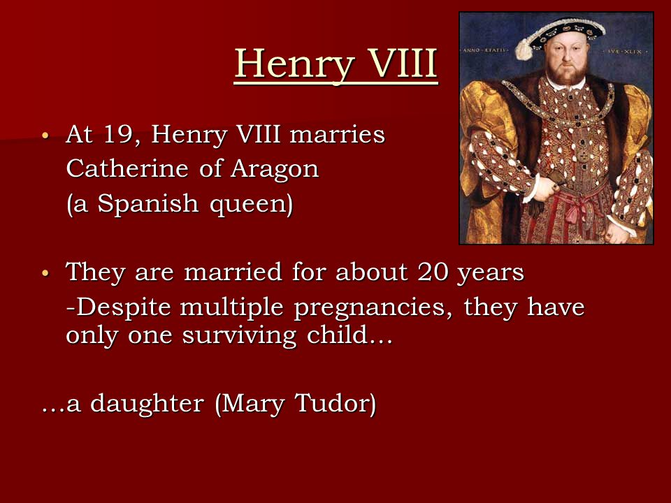 Henry VIII At 19, Henry VIII marries Catherine of Aragon