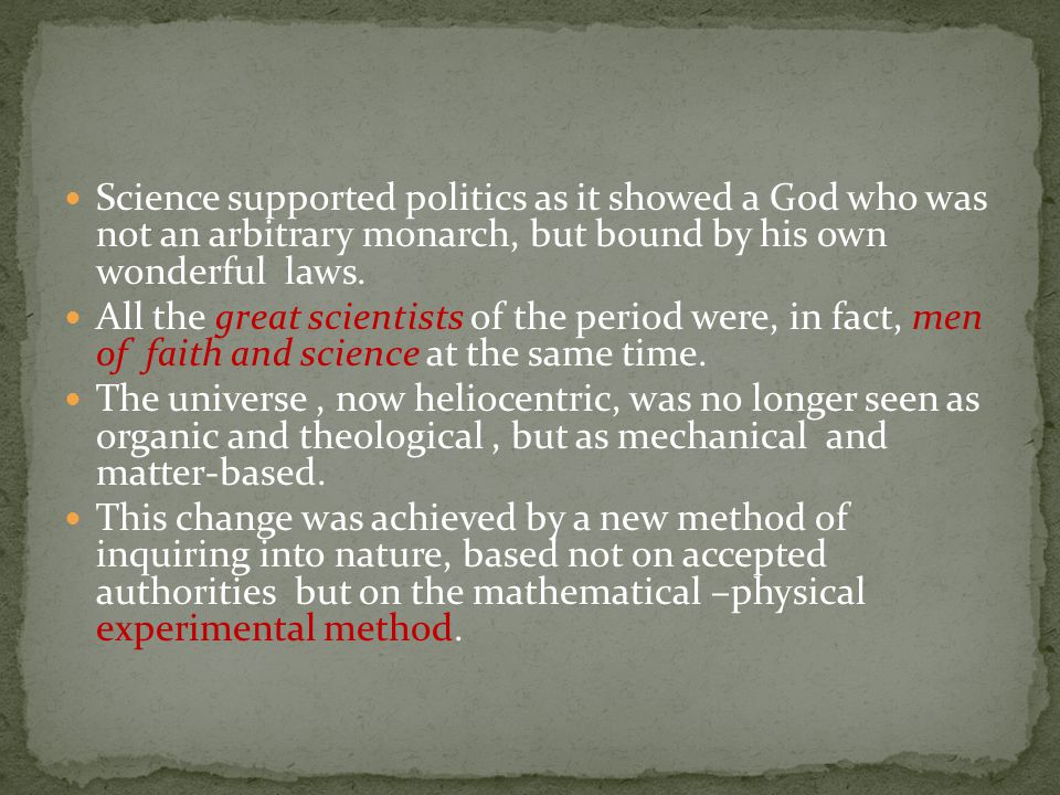 Science supported politics as it showed a God who was not an arbitrary monarch, but bound by his own wonderful laws.