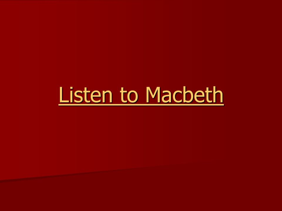 Listen to Macbeth