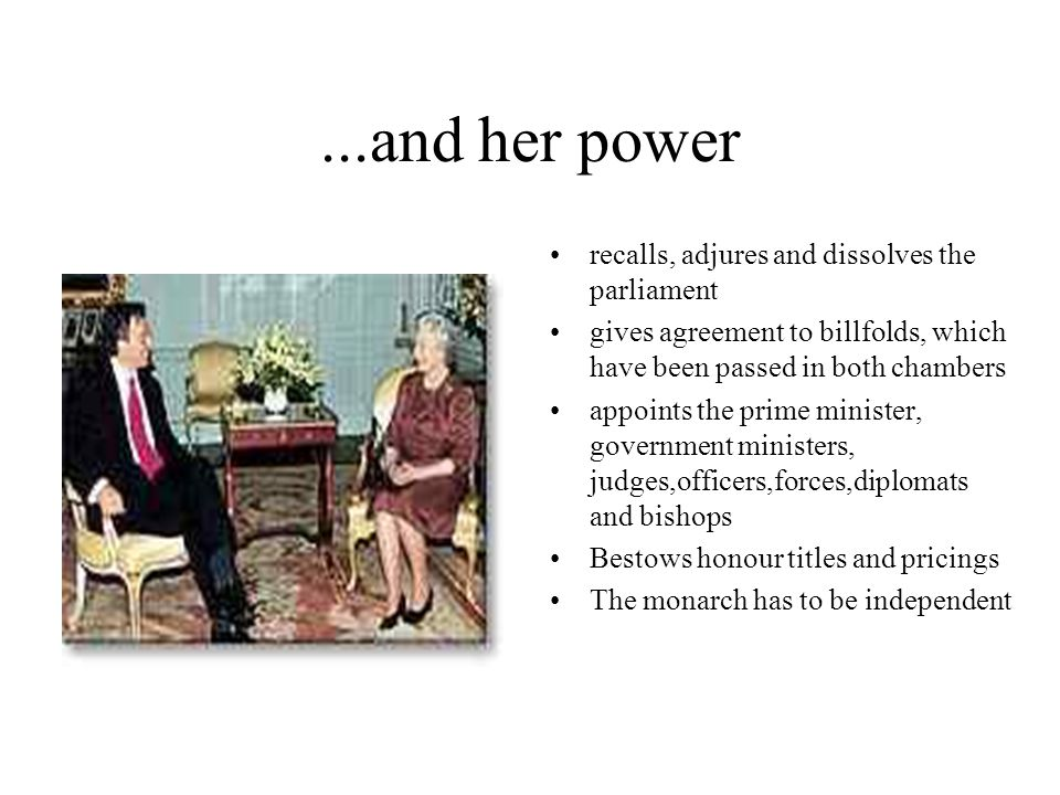 ...and her power recalls, adjures and dissolves the parliament