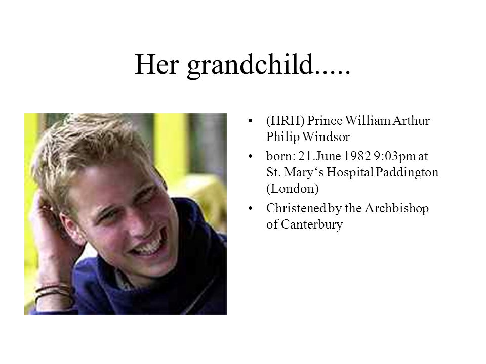 Her grandchild..... (HRH) Prince William Arthur Philip Windsor